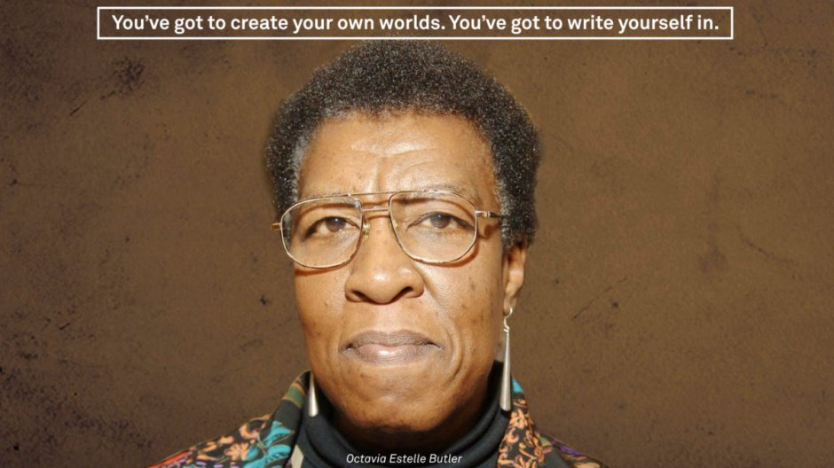 """Photo of the science fiction author Octavia Butler, with the caption """"You've got to create your own worlds. You've got to write yourself in"""""""