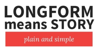 "The image shows text that reads, ""Longform means story, plain and simple"""