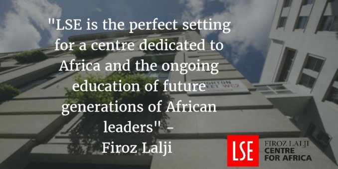 "The image shows a photo of LSE and text reading ""LSE is the perfect setting for a centre dedicated to Africa and the ongoing education of future generations of African leaders"" - Firoz Lalji"